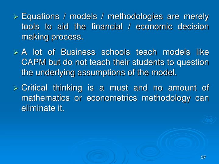 Equations / models / methodologies are merely tools to aid the financial / economic decision making process.
