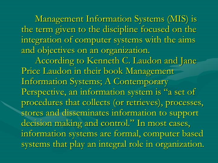 Management Information Systems (MIS) is the term given to the discipline focused on the integration ...