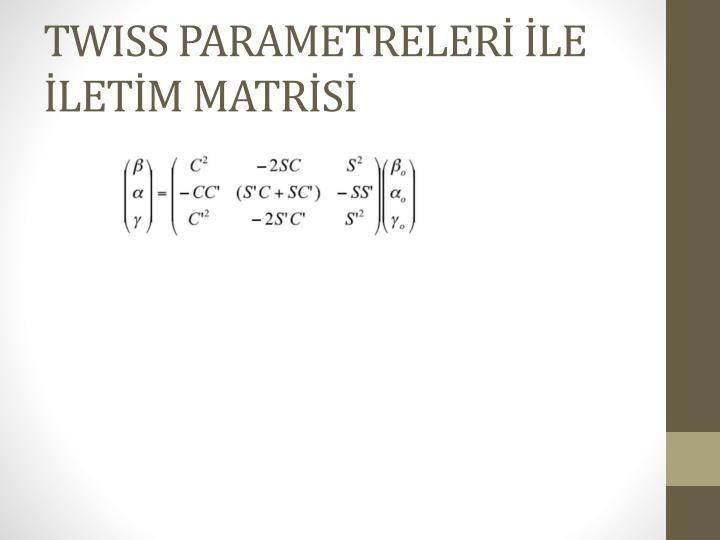 TWISS PARAMETRELERİ İLE İLETİM MATRİSİ