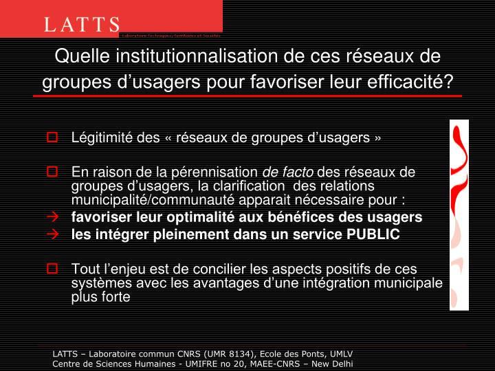 Quelle institutionnalisation de ces réseaux de groupes d'usagers pour favoriser leur efficacité?