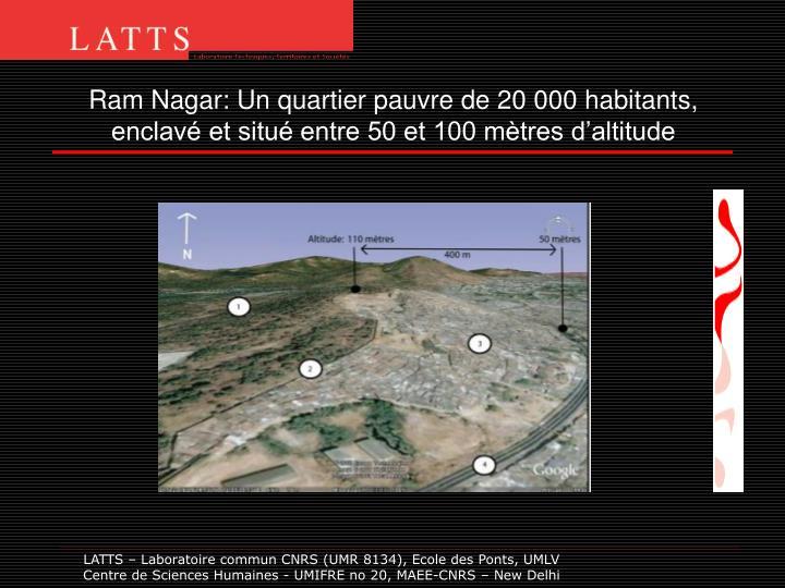 Ram Nagar: Un quartier pauvre de 20 000 habitants, enclavé et situé entre 50 et 100 mètres d'altitude