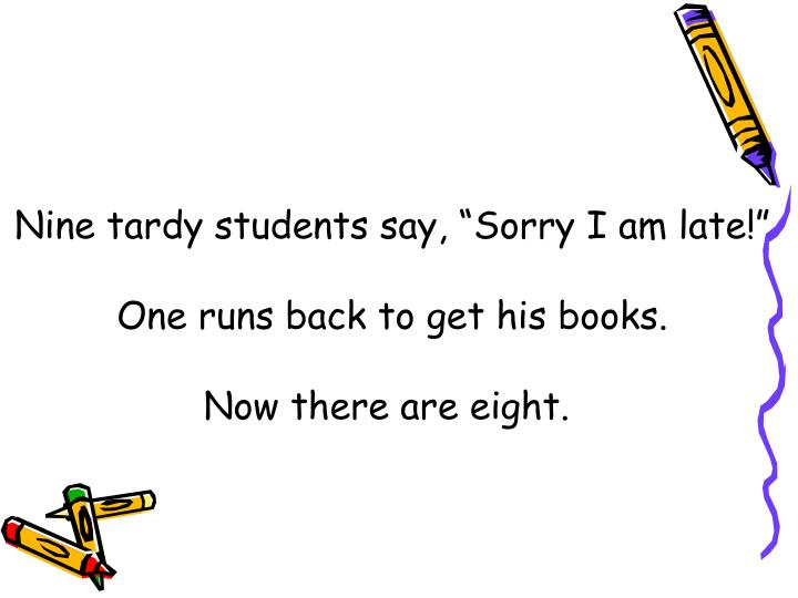 "Nine tardy students say, ""Sorry I am late!"""