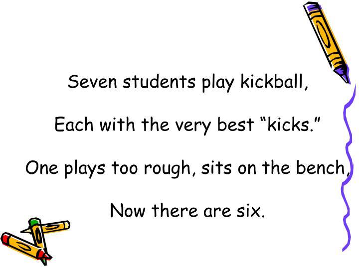 Seven students play kickball,