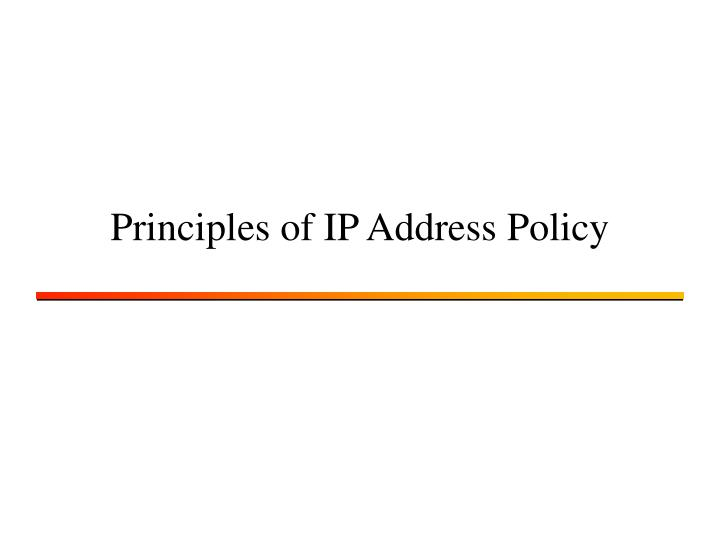 Principles of IP Address Policy