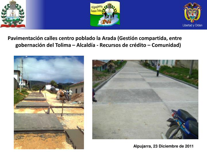 Pavimentación calles centro poblado la Arada (Gestión compartida, entre gobernación del Tolima – Alcaldía - Recursos de crédito – Comunidad)