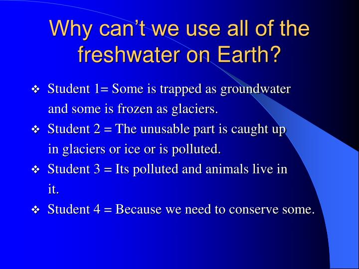 Why can't we use all of the freshwater on Earth?