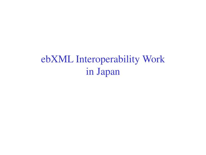 ebXML Interoperability Work