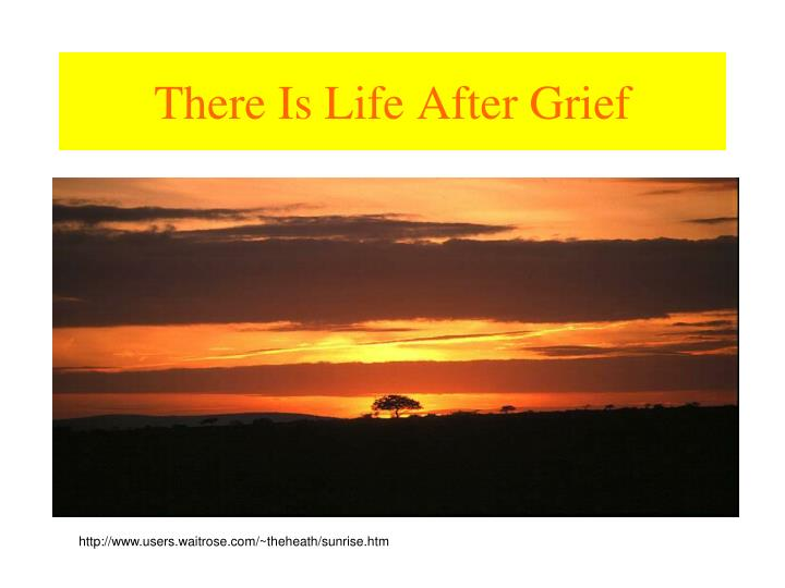 There Is Life After Grief
