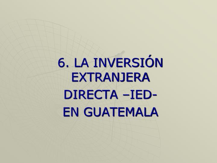 6. LA INVERSIÓN EXTRANJERA