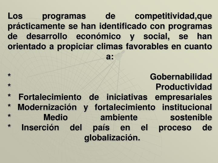 Los programas de competitividad,que prácticamente se han identificado con programas de desarrollo económico y social, se han orientado a propiciar climas favorables en cuanto a: