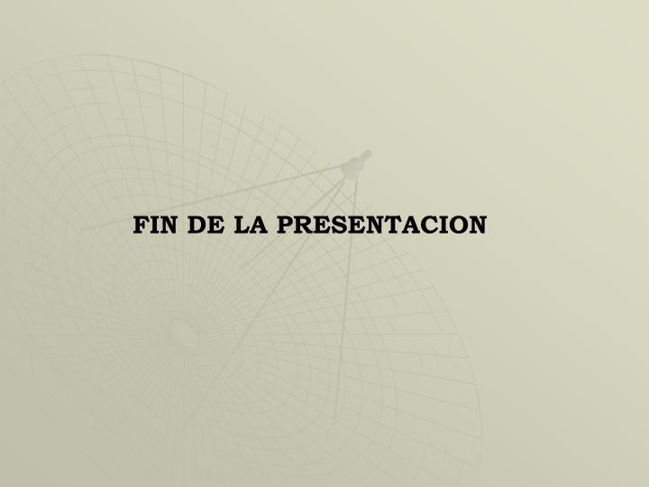 FIN DE LA PRESENTACION