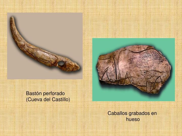 Bastón perforado                  (Cueva del Castillo)