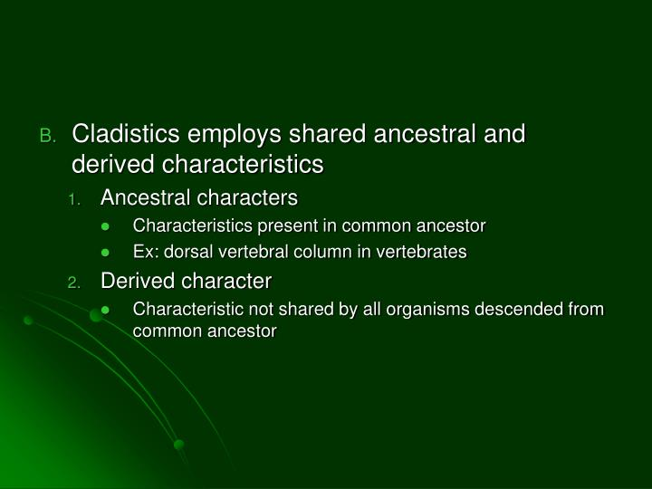 Cladistics employs shared ancestral and derived characteristics