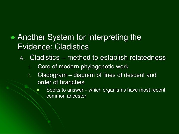 Another System for Interpreting the Evidence: Cladistics