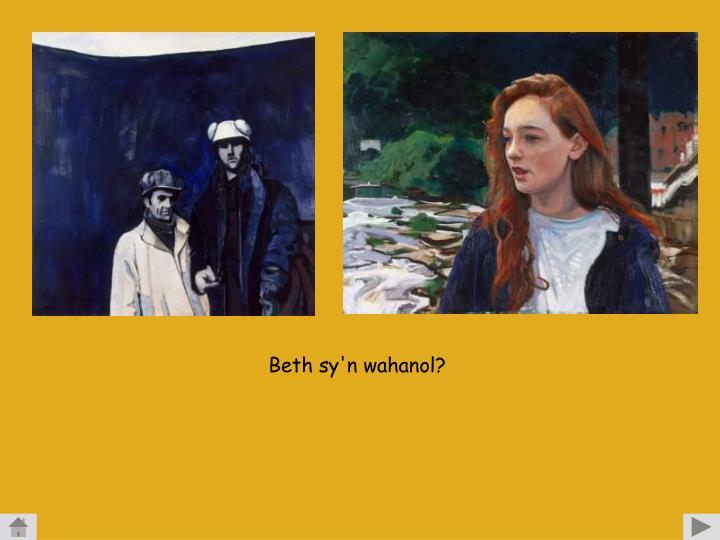 Beth sy'n wahanol?