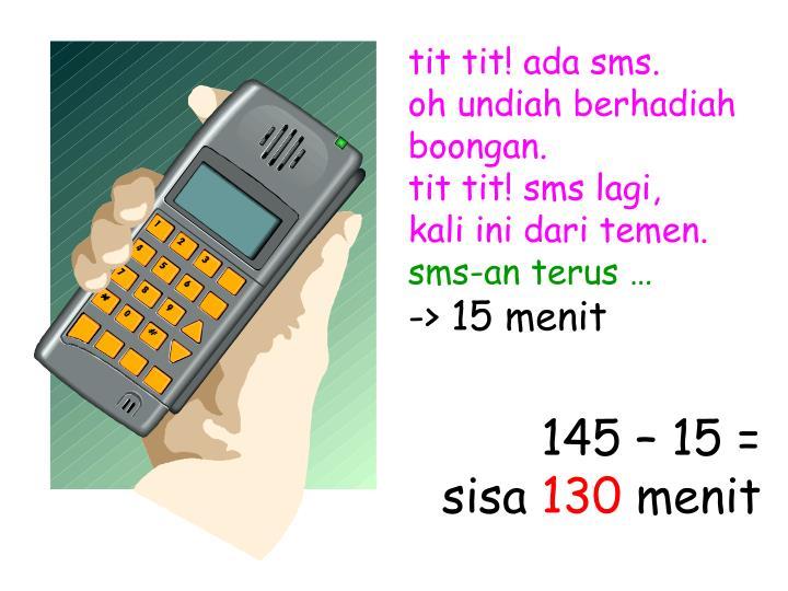 tit tit! ada sms.