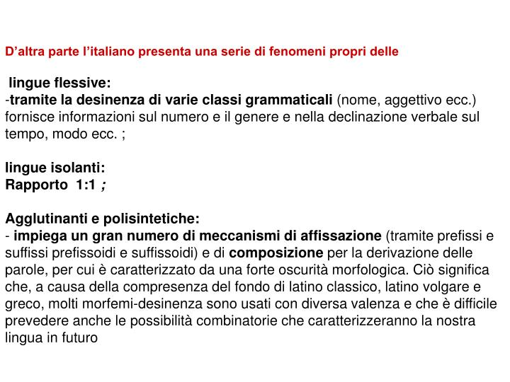 D'altra parte l'italiano presenta una serie di fenomeni propri delle