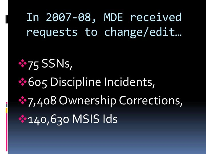 In 2007-08, MDE received requests to change/edit…