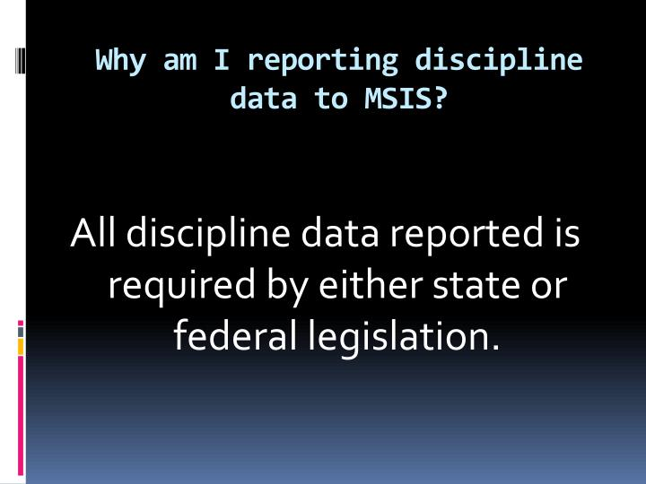 Why am I reporting discipline data to MSIS?