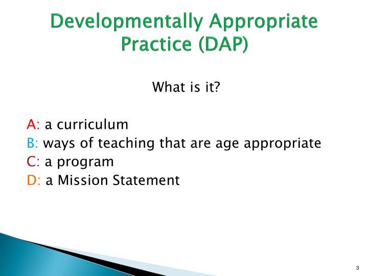 Developmentally Appropriate Practice (DAP)