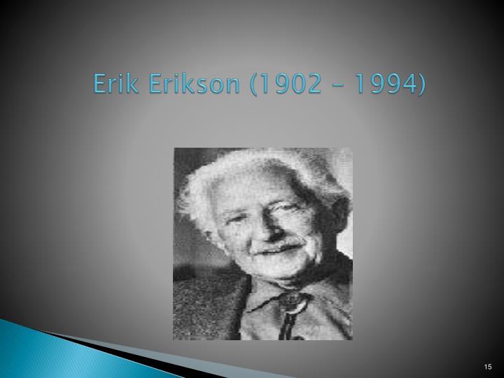 Erik Erikson (1902 – 1994)