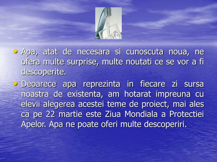 Apa, atat de necesara si cunoscuta noua, ne ofera multe surprise, multe noutati ce se vor a fi descoperite.