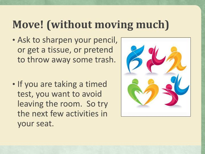 Move! (without moving much)