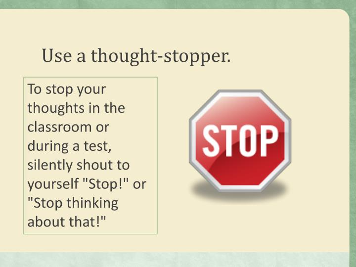 Use a thought-stopper.