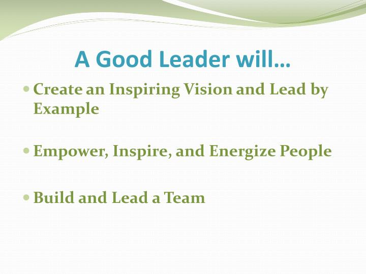 A Good Leader will…