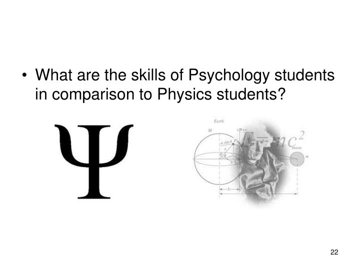 What are the skills of Psychology students in comparison to Physics students?