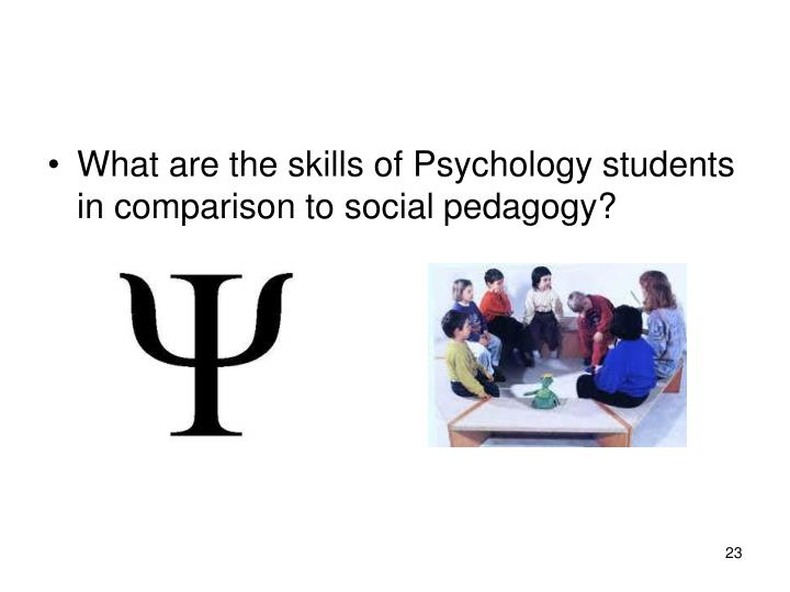 What are the skills of Psychology students in comparison to social pedagogy?