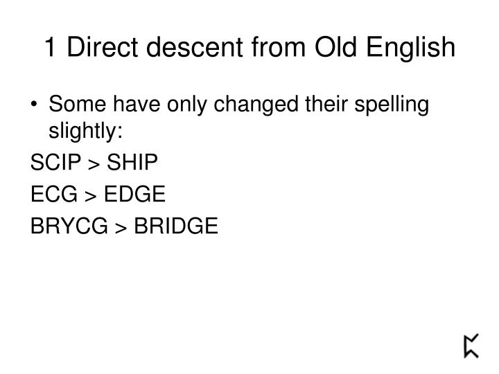 1 Direct descent from Old English
