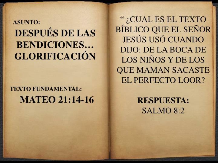""""""" ¿CUAL ES EL TEXTO BÍBLICO QUE EL SEÑOR JESÚS USÓ CUANDO DIJO: DE LA BOCA DE LOS NIÑOS Y DE LOS QUE MAMAN SACASTE EL PERFECTO LOOR?"""