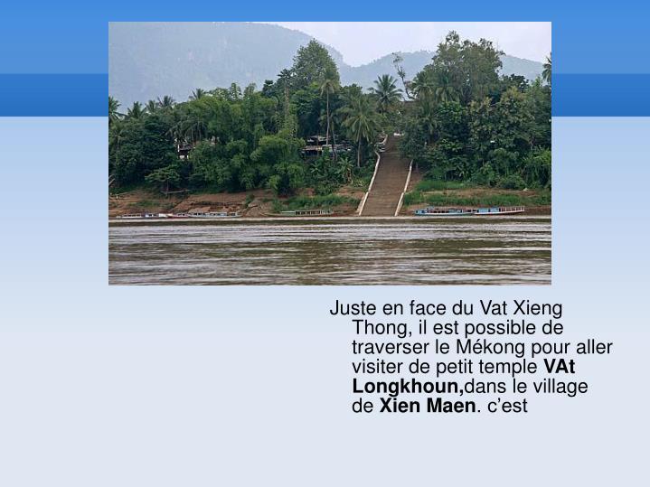 Juste en face du Vat Xieng Thong, il est possible de traverser le Mékong pour aller visiter de petit temple