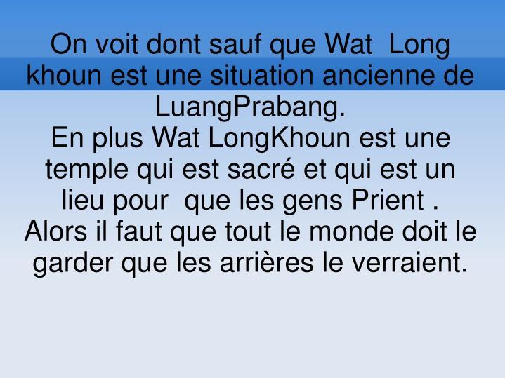 On voit dont sauf que Wat  Long khoun est une situation ancienne de LuangPrabang.