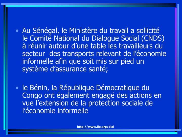 Au Sénégal, le Ministère du travail a sollicité le Comité National du Dialogue Social (CNDS) à réunir autour d'une table les travailleurs du secteur  des transports relevant de l'économie informelle afin que soit mis sur pied un système d'assurance santé;