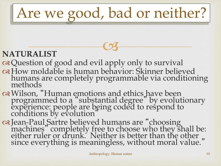 Are we good, bad or neither?