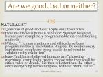 are we good bad or neither