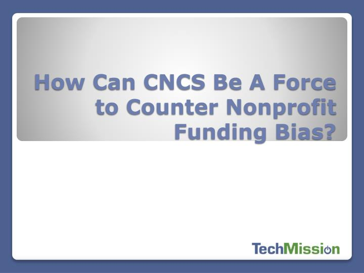 How Can CNCS Be A Force to Counter Nonprofit Funding Bias?