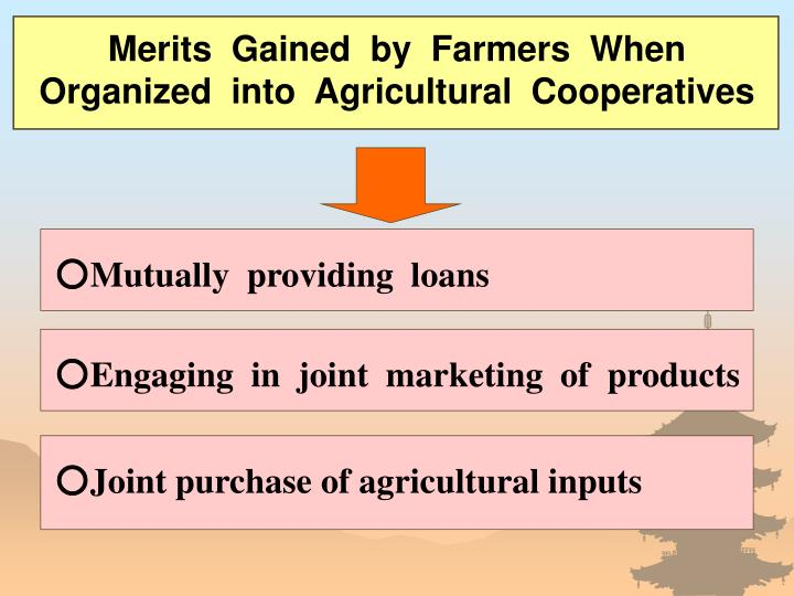 Merits  Gained  by  Farmers  When   Organized  into  Agricultural  Cooperatives