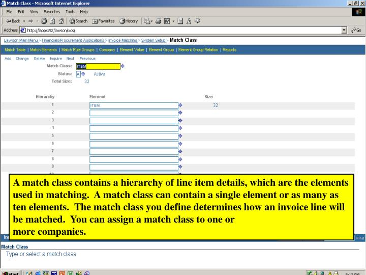 A match class contains a hierarchy of line item details, which are the elements used in matching.  A match class can contain a single element or as many as ten elements.  The match class you define determines how an invoice line will be matched.  You can assign a match class to one or