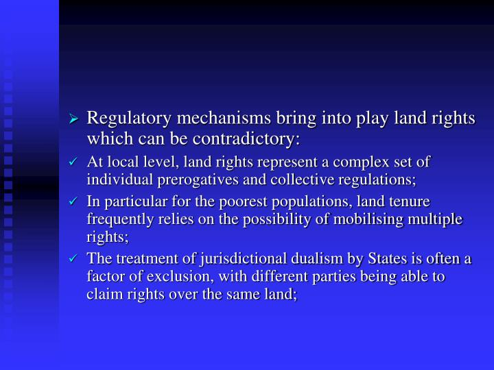 Regulatory mechanisms bring into play land rights which can be contradictory: