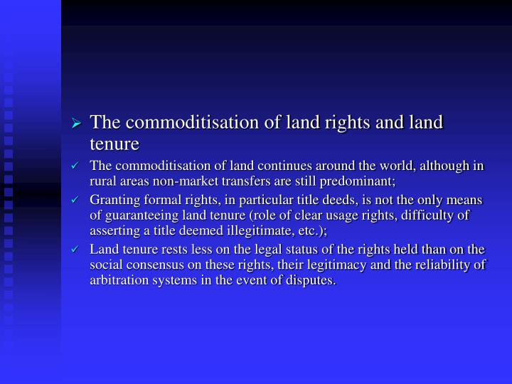 The commoditisation of land rights and land tenure