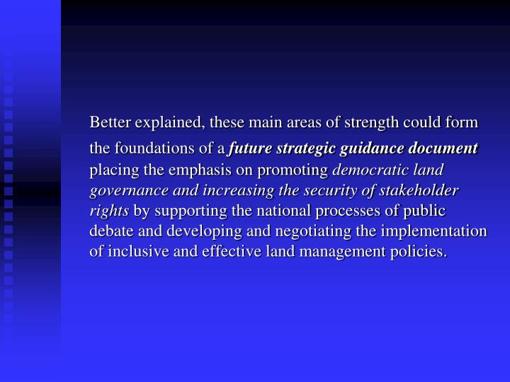 Better explained, these main areas of strength could form the foundations of a