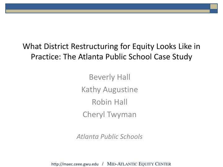 What district restructuring for equity looks like in practice the atlanta public school case study