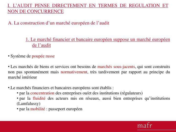 I. L'AUDIT PENSE DIRECTEMENT EN TERMES DE REGULATION ET NON DE CONCURRENCE
