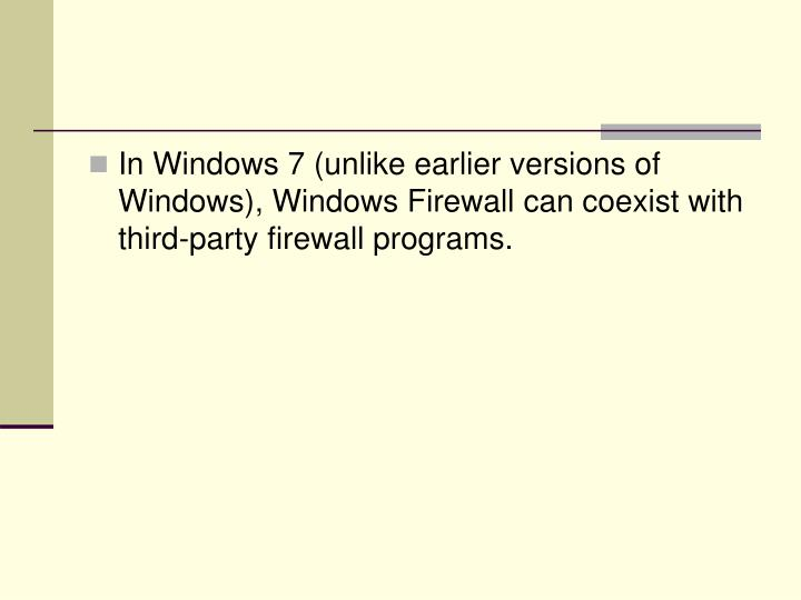 In Windows 7 (unlike earlier versions of Windows), Windows Firewall can coexist with third-party firewall programs.