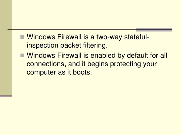 Windows Firewall is a two-way stateful-inspection packet filtering.