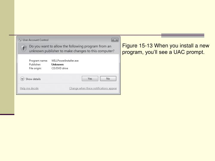 Figure 15-13 When you install a new program, you'll see a UAC prompt.