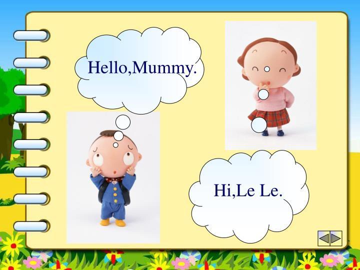 Hello,Mummy.